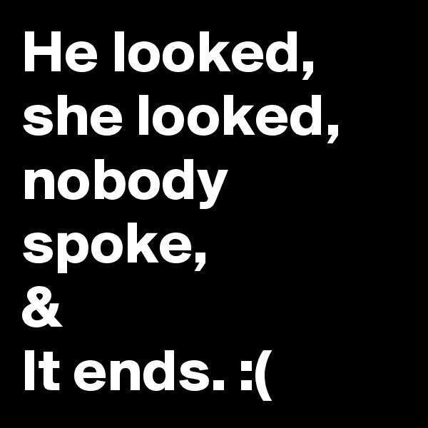 He looked, she looked, nobody spoke, &  It ends. :(
