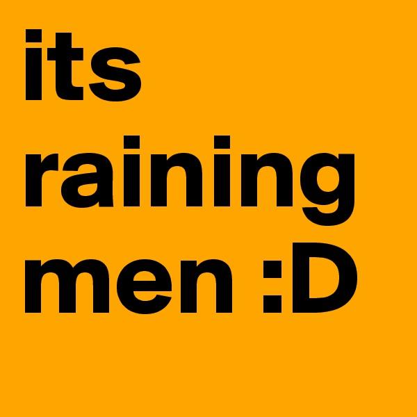 its raining men :D