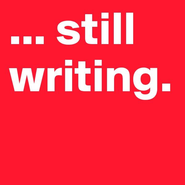 ... still writing.