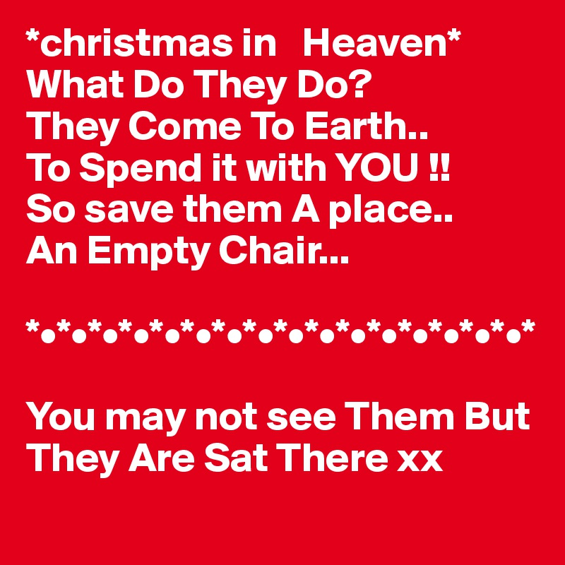 christmas in heaven what do they do they come to earth to spend it with you so save them a place an empty chair