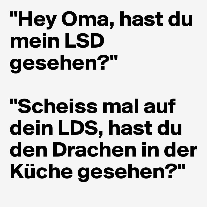 Hey Oma, hast du mein LSD gesehen?\