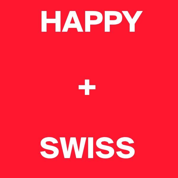 HAPPY             +       SWISS