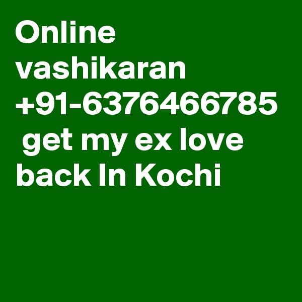 Online vashikaran +91-6376466785  get my ex love back In Kochi