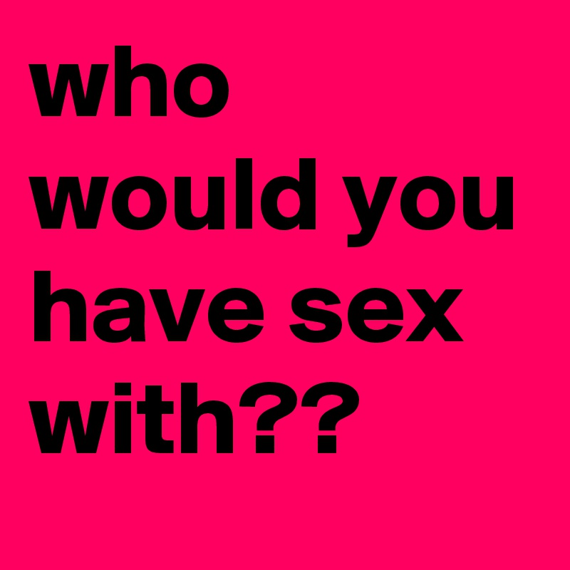 Would you have sex