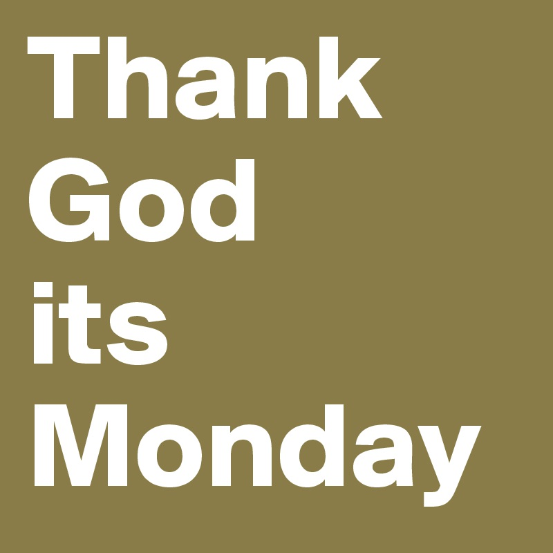 Thank God Its Monday Post By Coerd On Boldomatic
