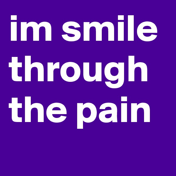 im smile through the pain