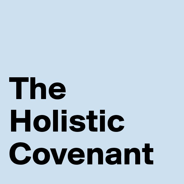 The Holistic Covenant