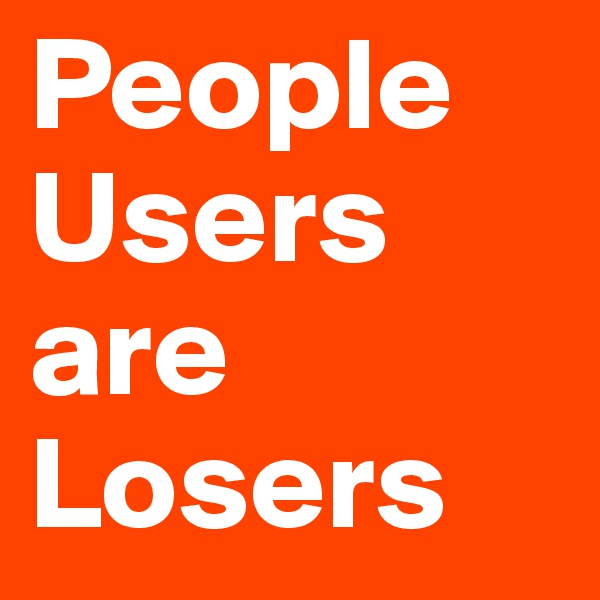People Users are Losers