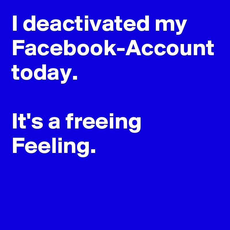 Deactivated Facebook