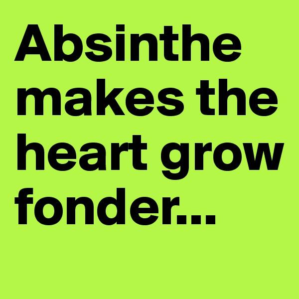 Absinthe makes the heart grow fonder...