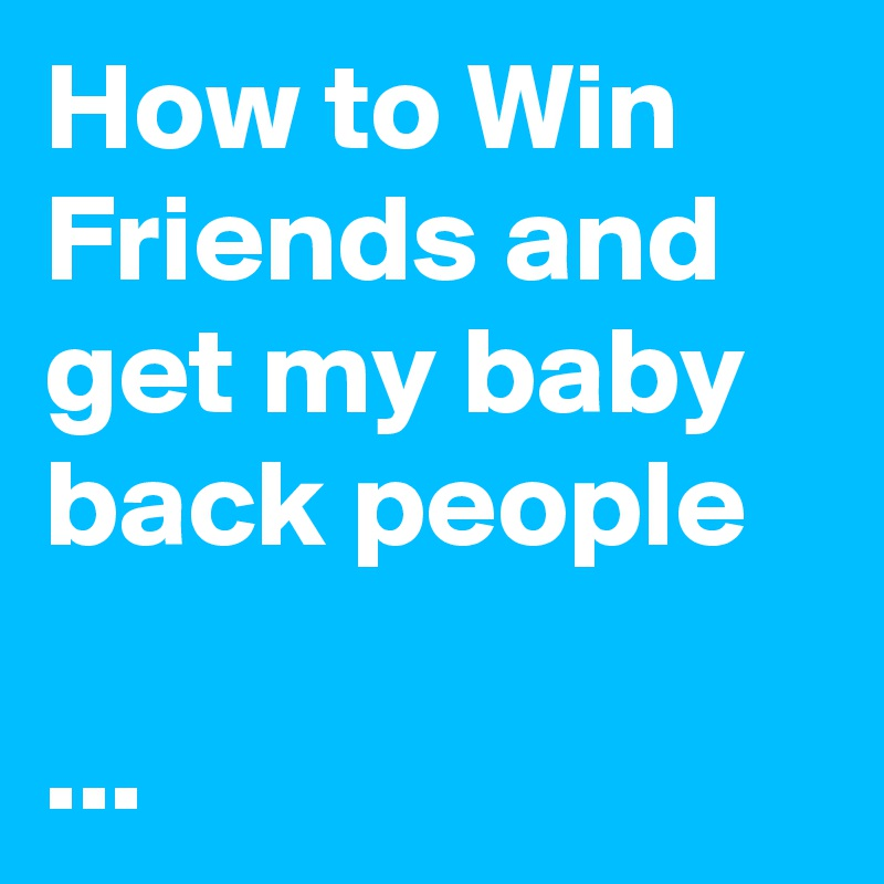 how to win back friends