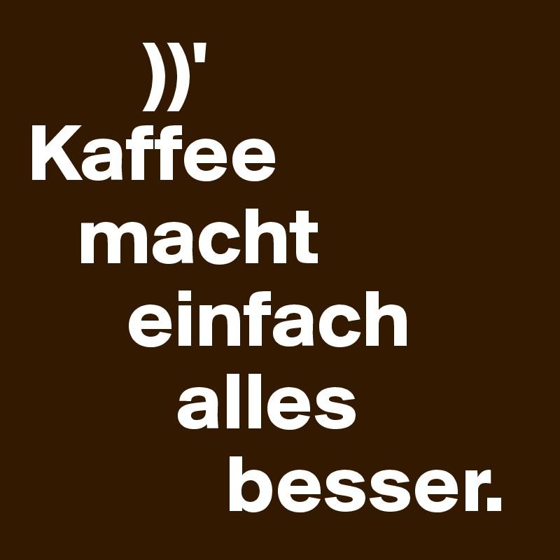 ))' Kaffee    macht       einfach           alles              besser.