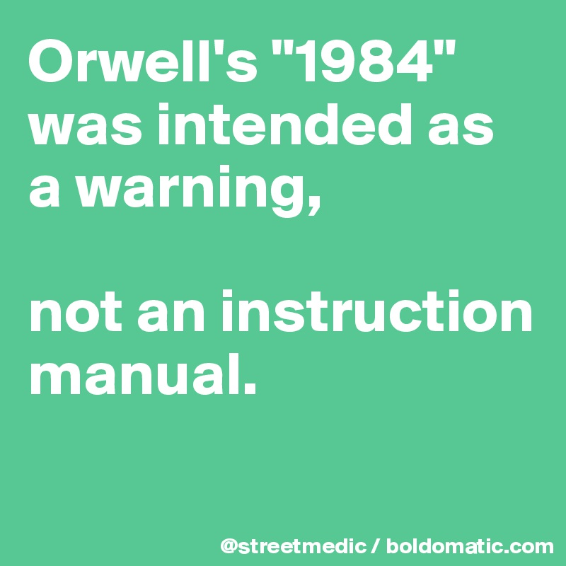 eb902b60a ... 1984placardinstruction Array - orwell u0027s 1984 was intended as a  warning not an instruction manual rh boldomatic