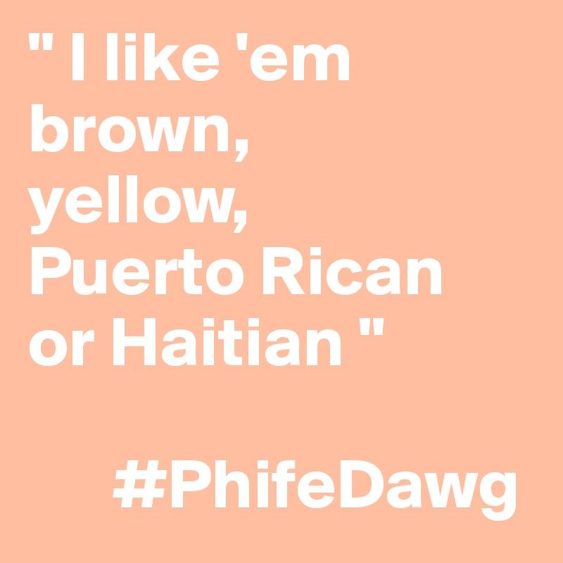 Brown yellow puerto rican or haitian