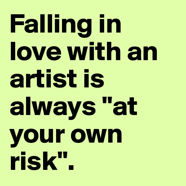 """Falling in love with an artist is always """"at your own risk""""."""