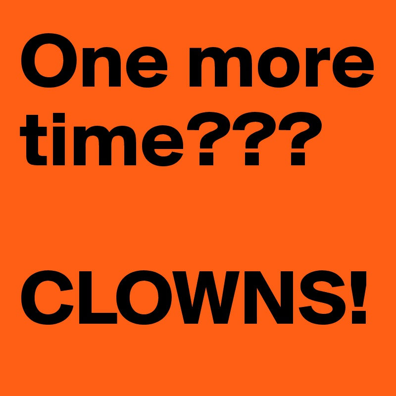 One more time???  CLOWNS!