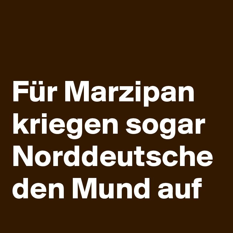 Für Marzipan kriegen sogar Norddeutsche den Mund auf