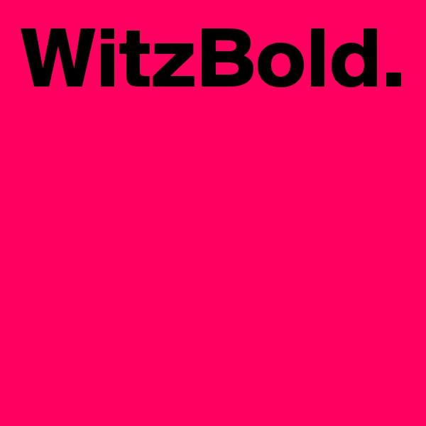 WitzBold.