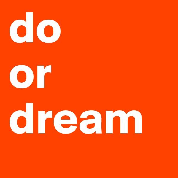 do  or dream