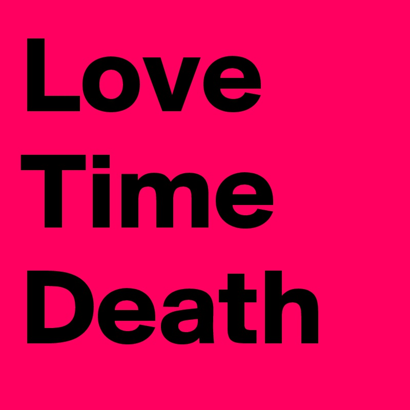 Love Time Death