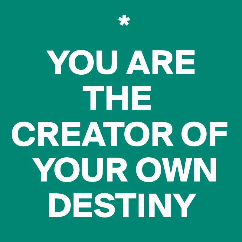 f0f7f3470239e YOU ARE THE CREATOR OF YOUR OWN DESTINY - Post by LoveFunApps on ...