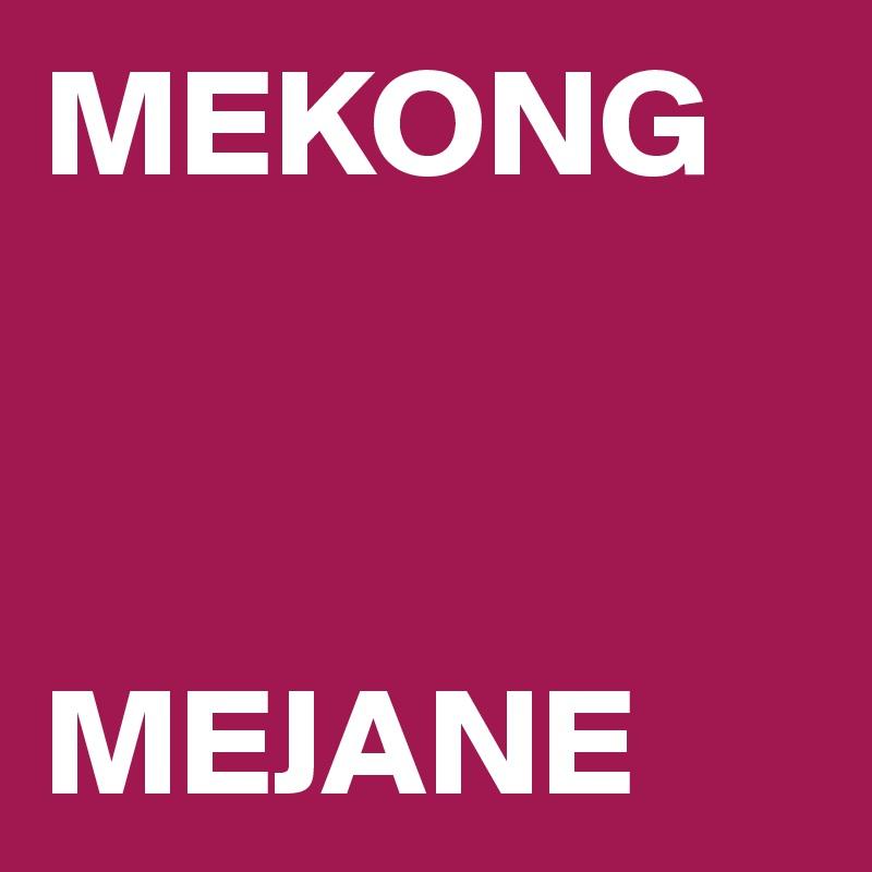 MEKONG    MEJANE
