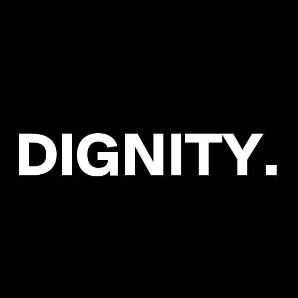 DIGNITY.