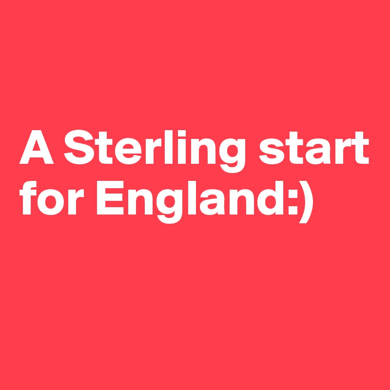 A Sterling start for England:)
