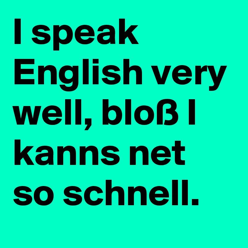 Speak english very well