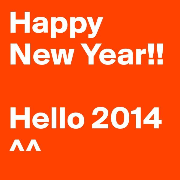 Happy New Year!!  Hello 2014 ^^