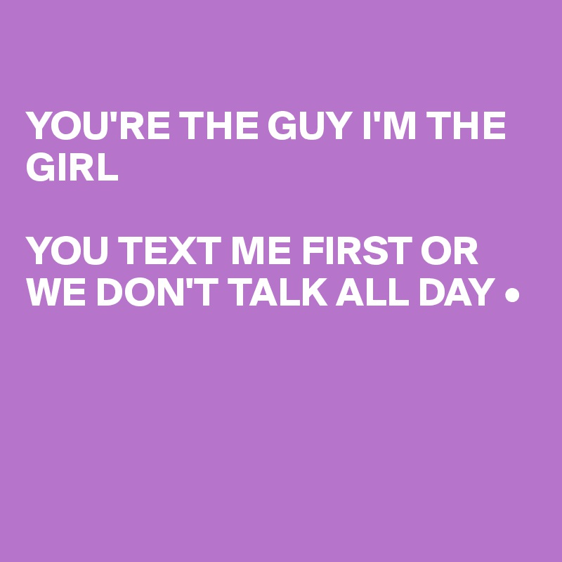 should you text a girl first