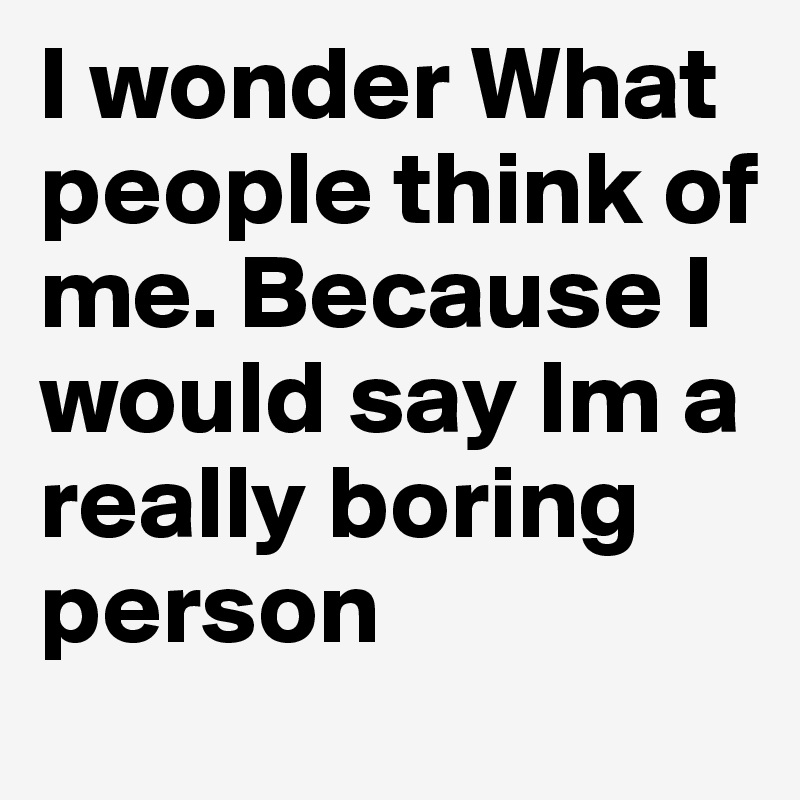 What do people think of me