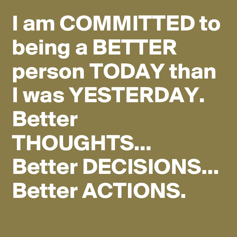 be a better person than yesterday learn how to be a better person than you were yesterday © dancing  gratitude let's start with its definition gratitude: it is the quality.