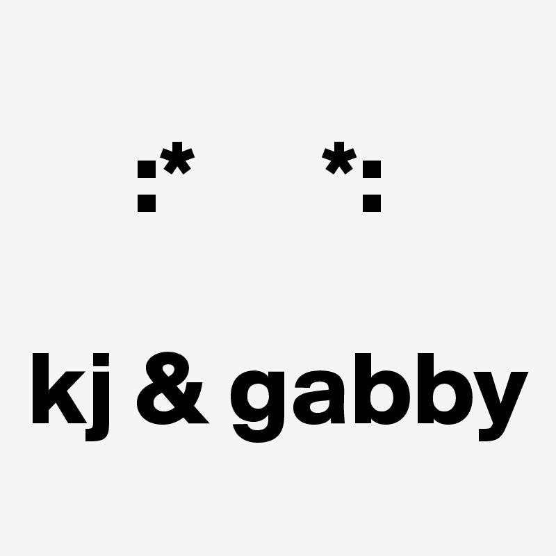 :*      *:            kj & gabby