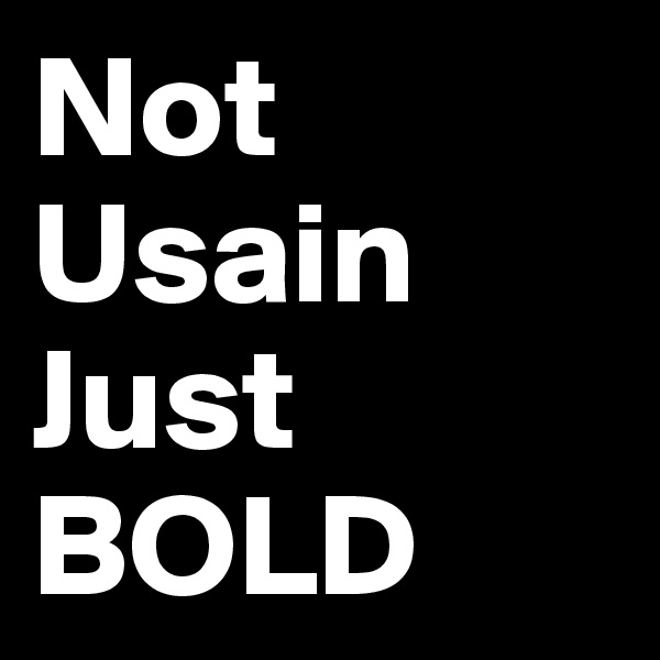 Not Usain Just BOLD