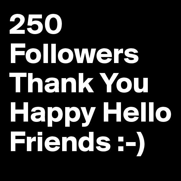 250 Followers Thank You Happy Hello Friends :-)