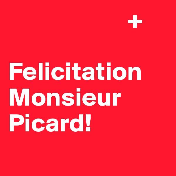 +  Felicitation Monsieur Picard!