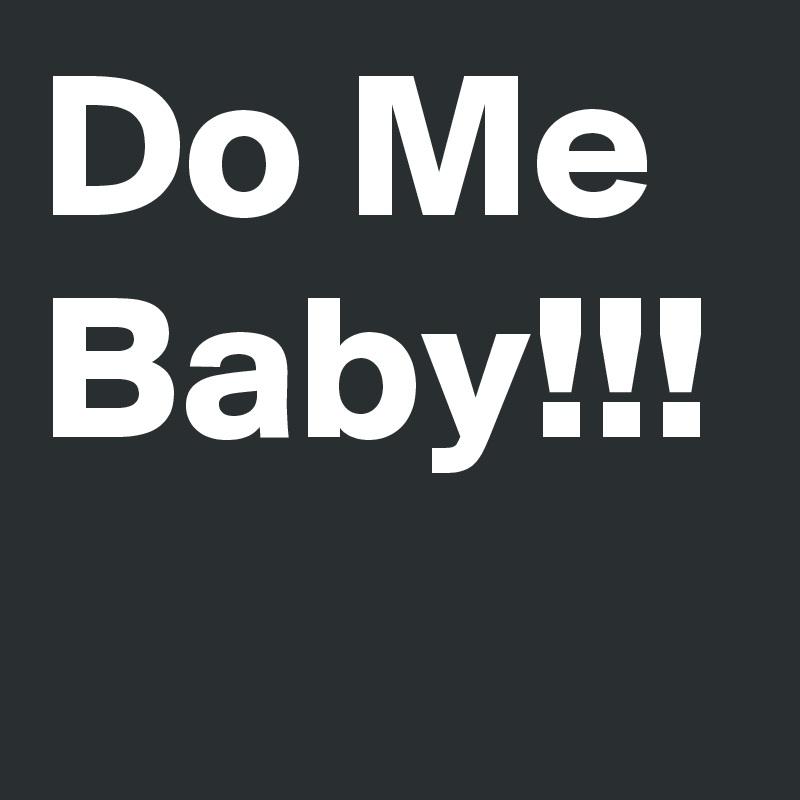 Do Me Baby!!!