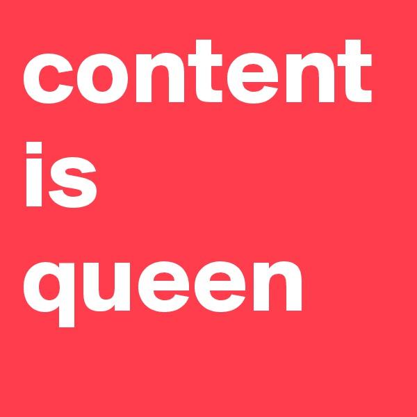 content is queen