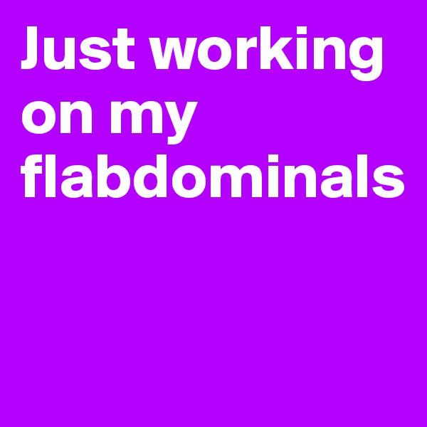 Just working on my flabdominals
