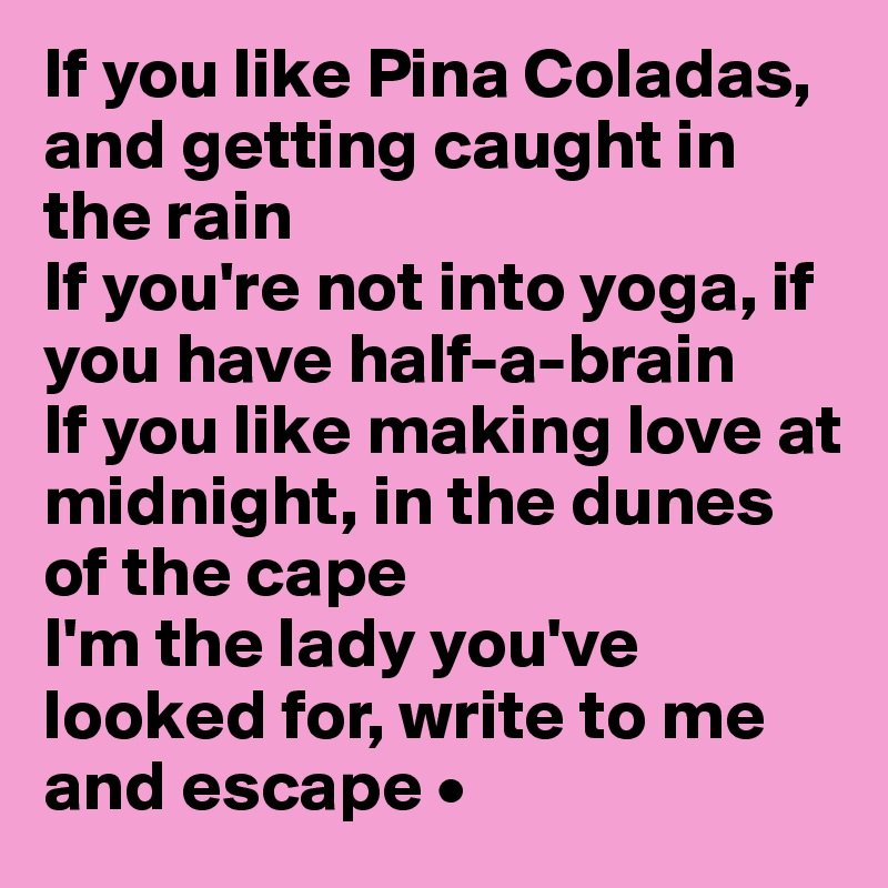 pina collada song Letra pina colada song: i was tired of my lady, we'd been together too long like a worn-out recording, of a favorite song so while she lay there sleeping, i read the paper in bed.