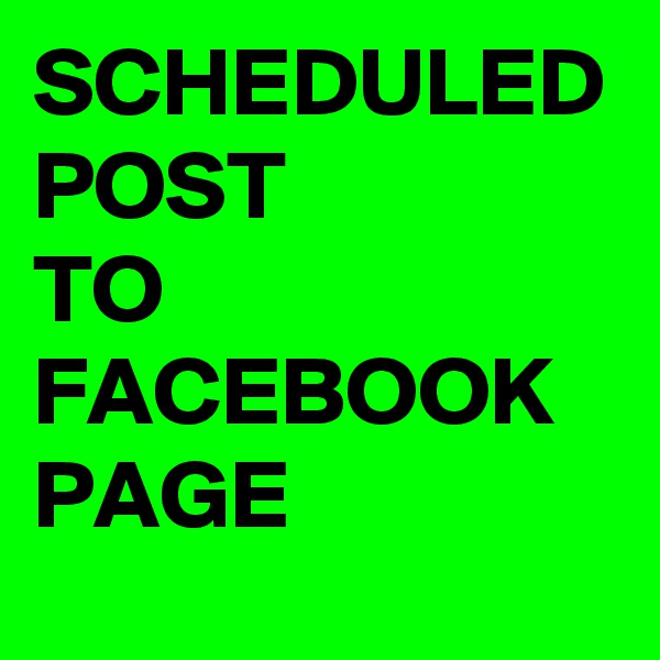 SCHEDULED POST TO FACEBOOK PAGE