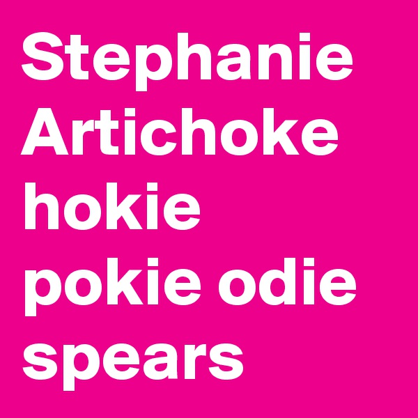 Stephanie Artichoke hokie pokie odie spears