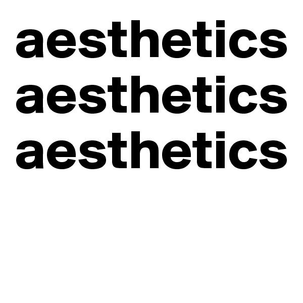 aesthetics aesthetics aesthetics