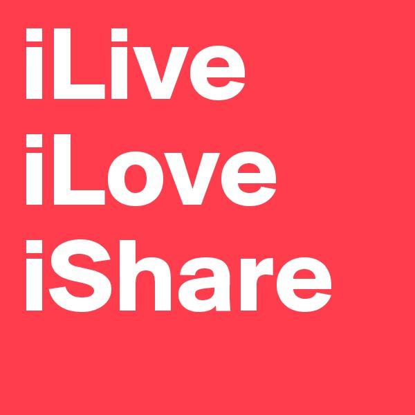 iLive iLove iShare