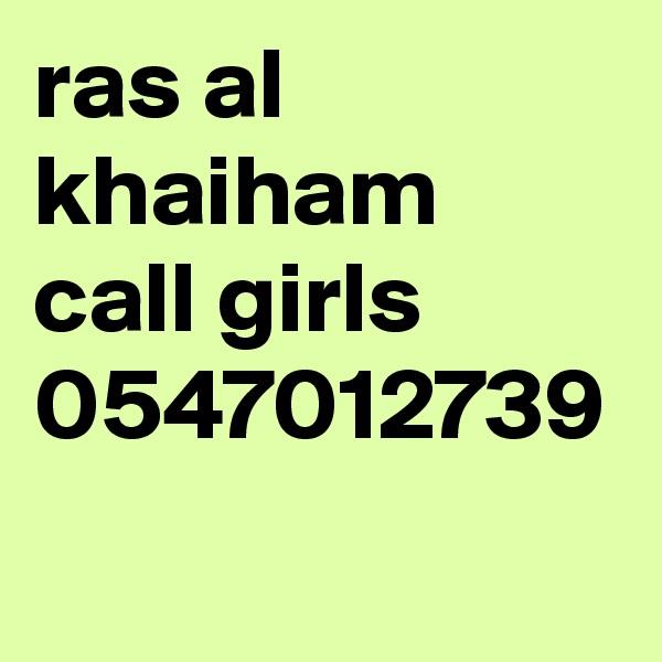 ras al khaiham call girls 0547012739