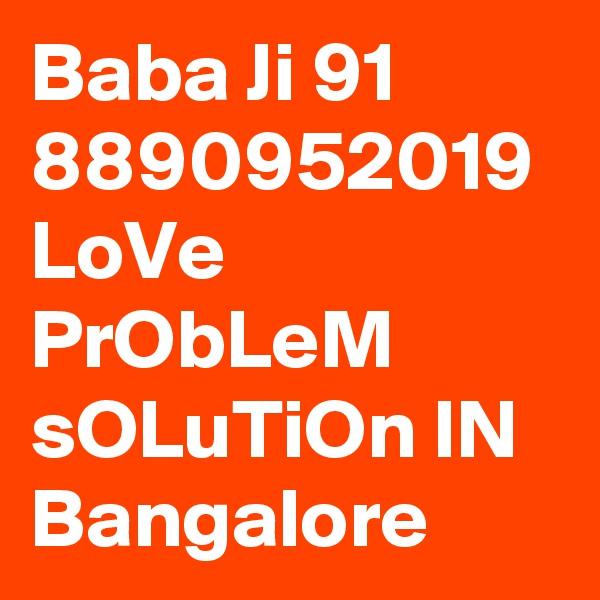 Baba Ji 91 8890952019 LoVe PrObLeM sOLuTiOn IN Bangalore