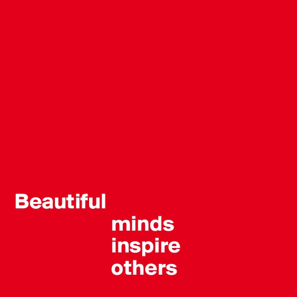 Beautiful                        minds                        inspire                       others