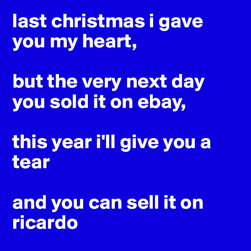 last christmas i gave you my heart but the very next day you sold it - Last Christmas I Gave You My Heart