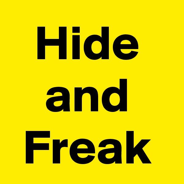 Hide and Freak